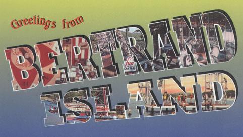 Greetings from Bertrand Island