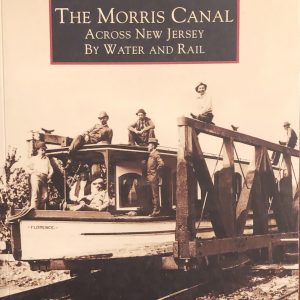 The Morris Canal Across New Jersey By Water and Rail
